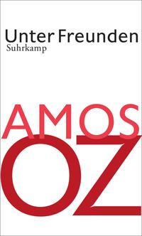 Amos Oz - Unter Freunden