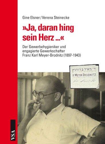 »Ja, daran hing sein Herz ...«: Der Gewerbehygieniker und engagierte Gewerkschafter Franz Karl Meyer-Brodnitz (1897-1943)