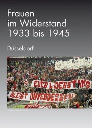 Frauen im Widerstand, 1933 bis 1945, Düsseldorf