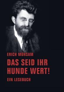 Erich Mühsam: Das seid ihr Hunde wert!