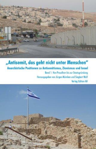 """""""Antisemit, das geht nicht unter Menschen"""". Anarchistische Positionen zu Antisemitismus, Zionismus und Israel"""