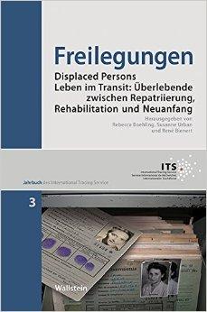 Freilegungen. Displaced Persons. Leben im Transit: Überlebende zwischen Repatriierung, Rehabilitation und Neuanfang