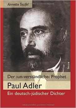Der 'unverständliche' Prophet: Paul Adler, ein deutsch-jüdischer Dichter