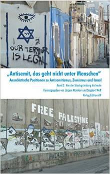 Anarchistische Positionen zu Antisemitismus, Zionismus und Israel: Band 2: Von der Staatsgründung bis heute