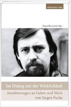 Im Dialog mit der Wirklichkeit: Annäherungen zu Leben und Werk von Jürgen Fuchs (1950-1999)