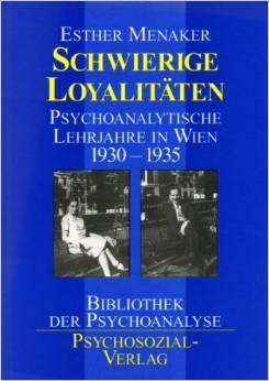 Schwierige Loyalitäten: Psychoanalytische Lehrjahre in Wien 1930-1935