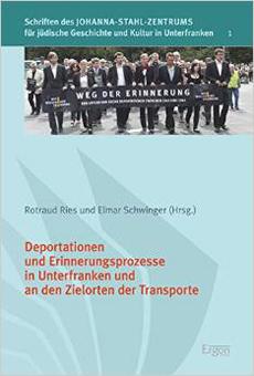 Deportationen und Erinnerungsprozesse in Unterfranken und an den Zielorten der Transporte