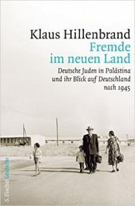 Klaus Hillenbrand, Fremde im neuen Land. Deutsche Juden in Palästina und ihr Blick auf Deutschland nach 1945