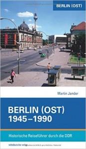 Berlin (Ost) 1945-1990: Historische Reiseführer durch die DDR